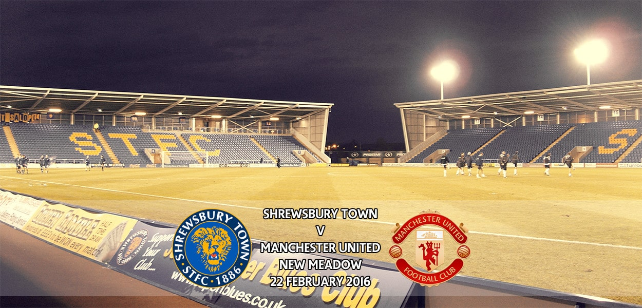 Shrewsbury Town v Manchester United, FA Cup, New Meadow, 22 February 2016
