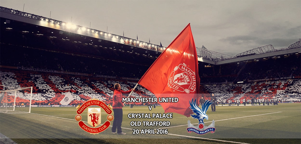 Manchester United v Crystal Palace, Premier League, Old Trafford, 20 April 2016
