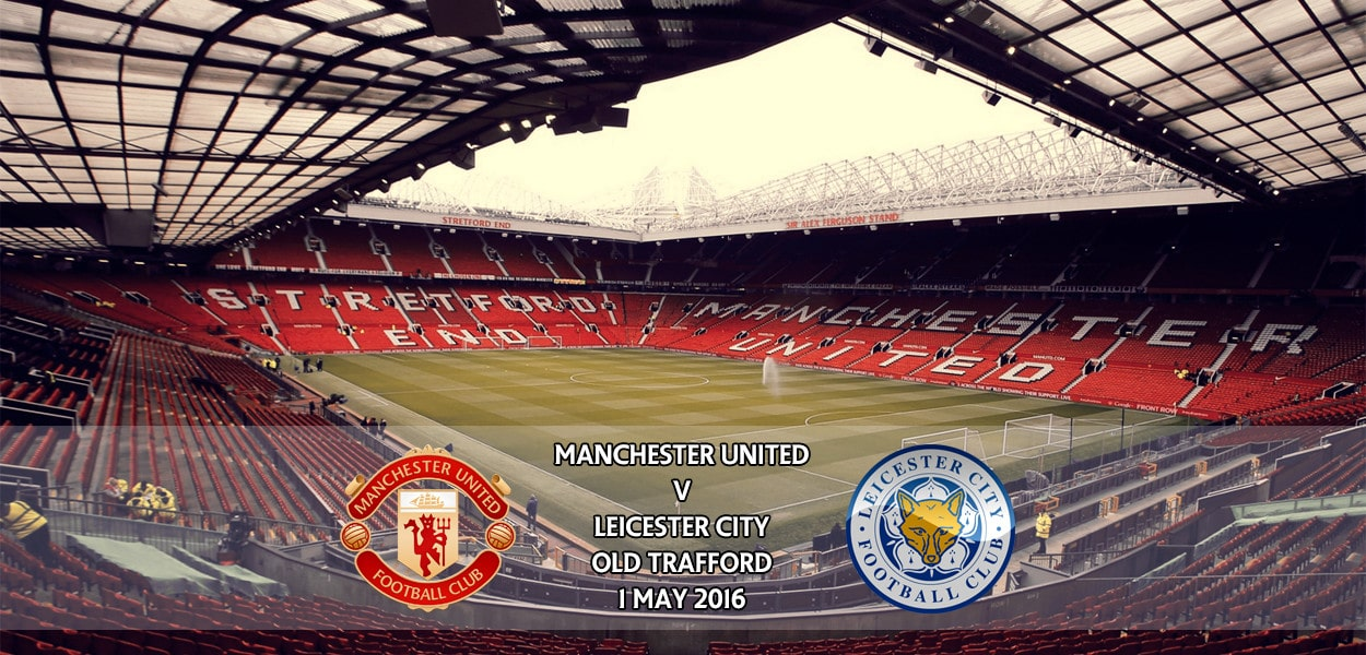 Manchester United v Leicester City, Old Trafford, Premier League, 1 May 2016